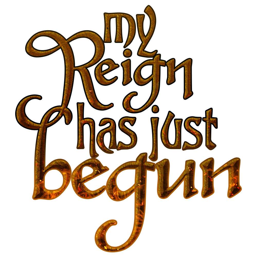 My Reign Has Just Begun Game of Thrones Quote