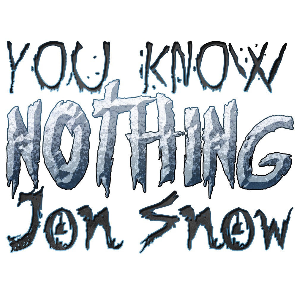 You Know Nothing Jon Snow Game of Thrones Quote